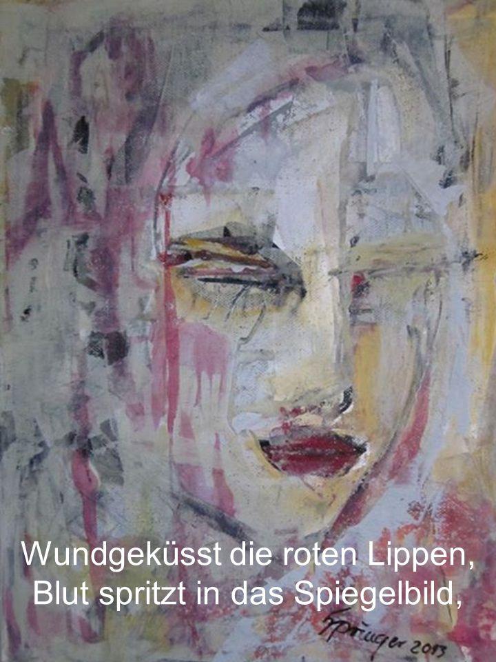 Wundgeküsst die roten Lippen, Blut spritzt in das Spiegelbild,