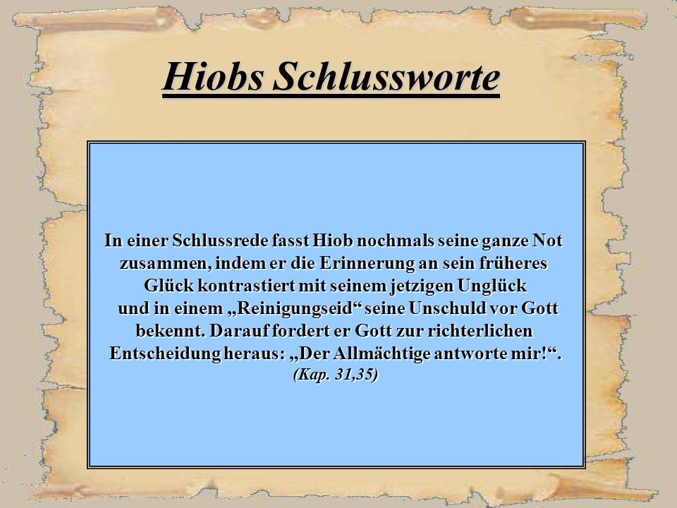 Hiobs Schlussworte In einer Schlussrede fasst Hiob nochmals seine ganze Not. zusammen, indem er die Erinnerung an sein früheres.
