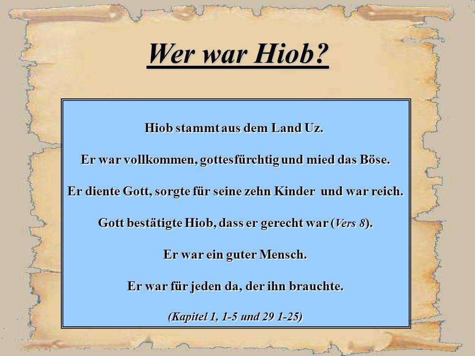 Wer war Hiob Hiob stammt aus dem Land Uz.