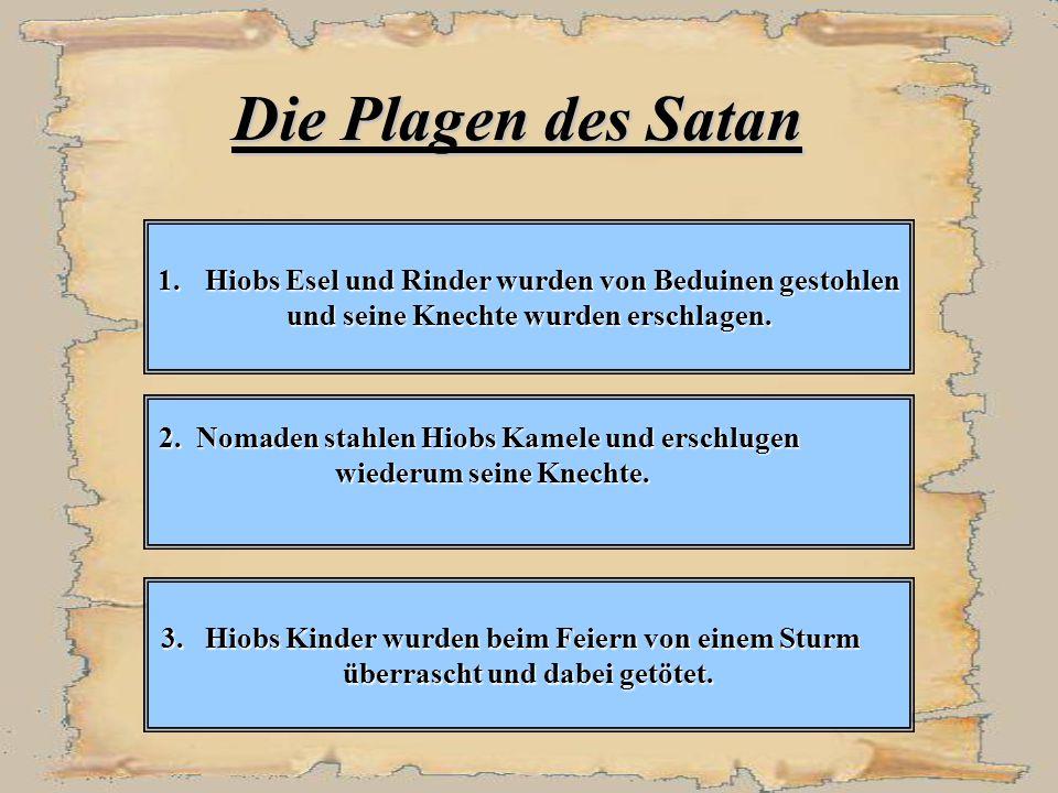 Die Plagen des Satan Hiobs Esel und Rinder wurden von Beduinen gestohlen. und seine Knechte wurden erschlagen.