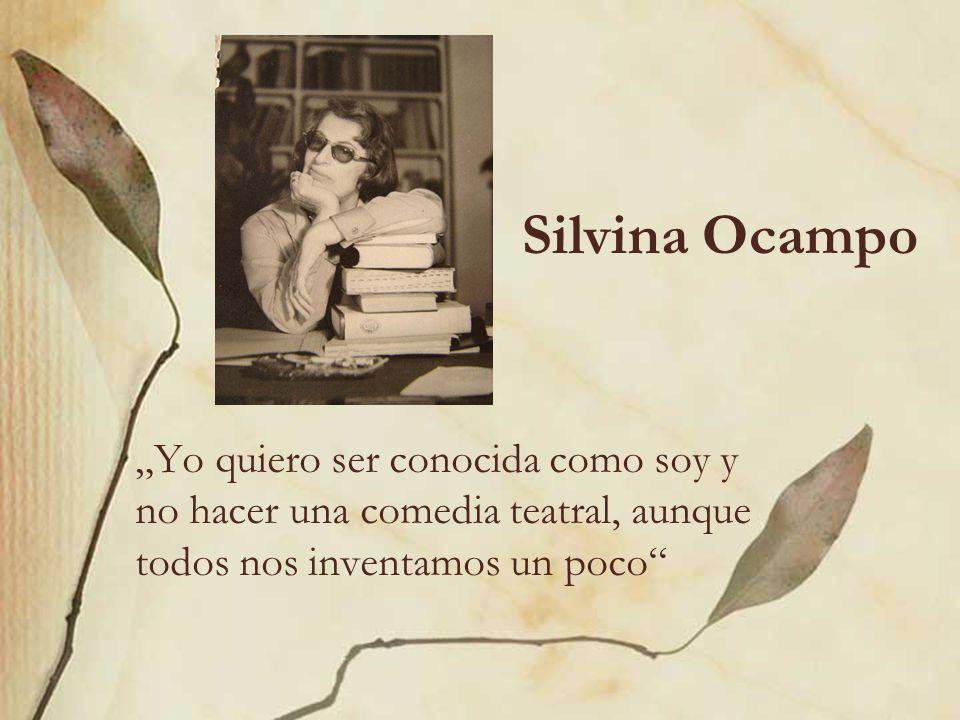 """Silvina Ocampo """"Yo quiero ser conocida como soy y no hacer una comedia teatral, aunque todos nos inventamos un poco"""