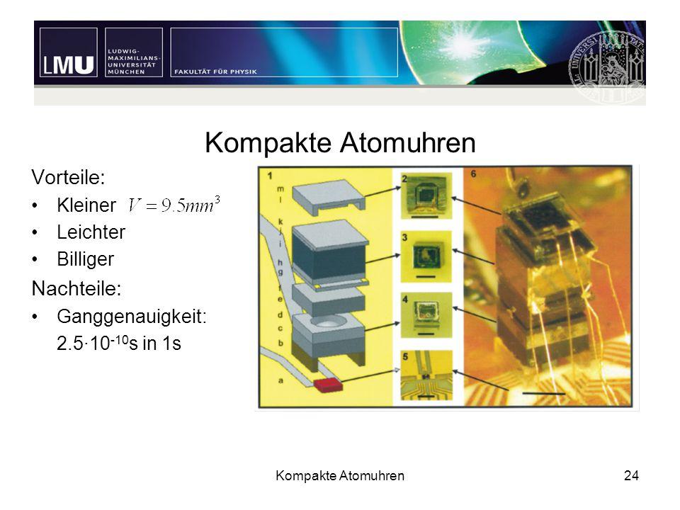 Kompakte Atomuhren Vorteile: Nachteile: Kleiner Leichter Billiger