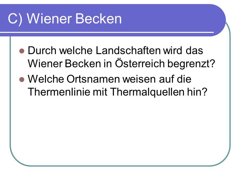 C) Wiener Becken Durch welche Landschaften wird das Wiener Becken in Österreich begrenzt