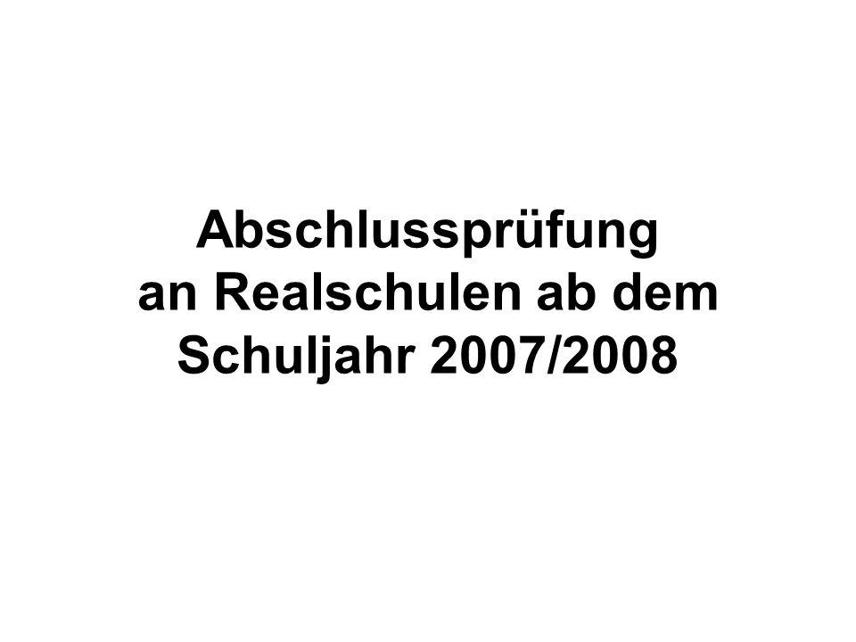 Abschlussprüfung an Realschulen ab dem Schuljahr 2007/2008