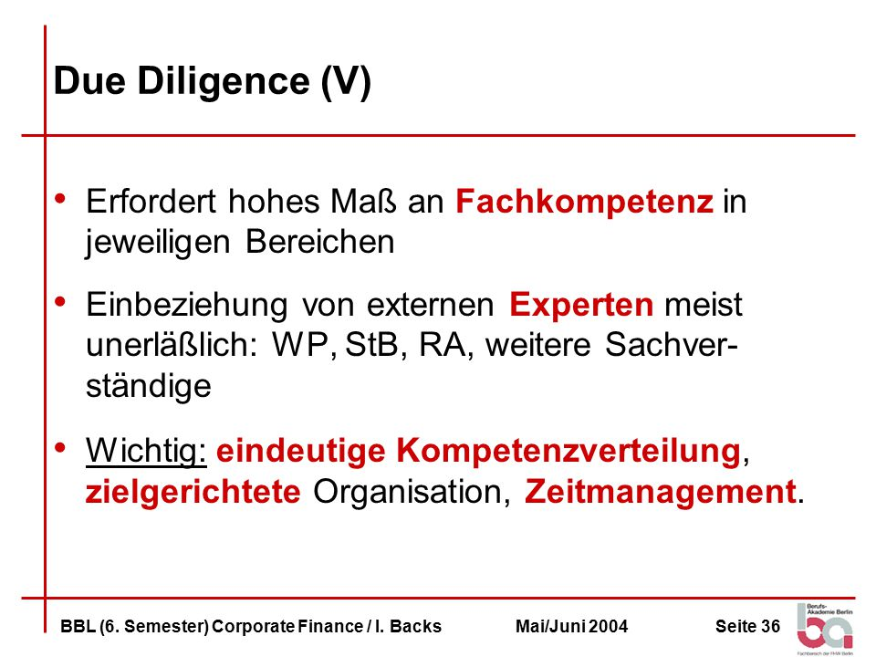Due Diligence (V) Erfordert hohes Maß an Fachkompetenz in jeweiligen Bereichen.