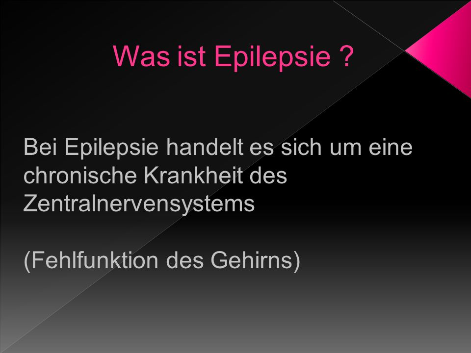 Was ist Epilepsie Bei Epilepsie handelt es sich um eine chronische Krankheit des Zentralnervensystems.