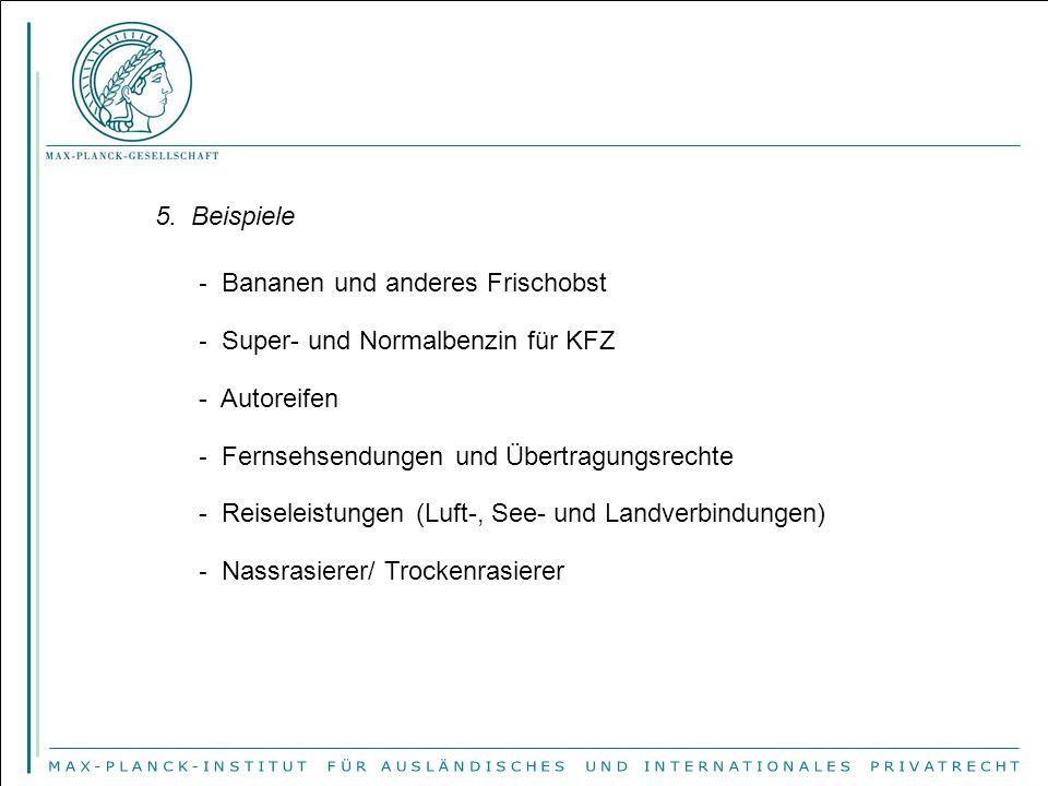 5. Beispiele Bananen und anderes Frischobst. Super- und Normalbenzin für KFZ. - Autoreifen. Fernsehsendungen und Übertragungsrechte.