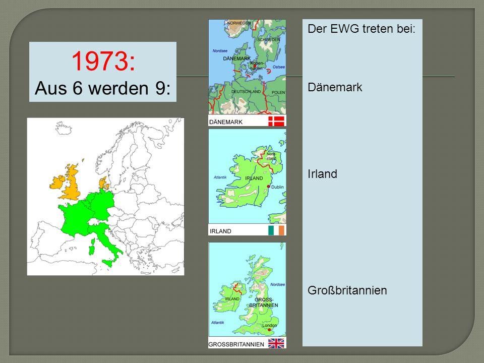 1973: Aus 6 werden 9: Der EWG treten bei: Dänemark Irland