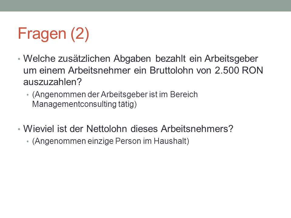 Fragen (2) Welche zusätzlichen Abgaben bezahlt ein Arbeitsgeber um einem Arbeitsnehmer ein Bruttolohn von 2.500 RON auszuzahlen