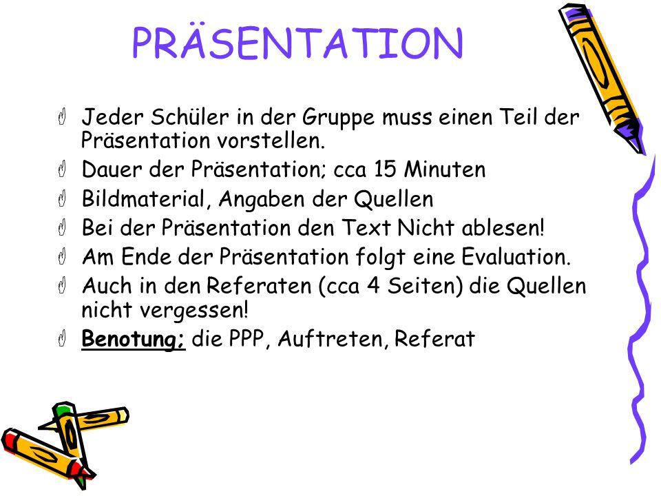 PRÄSENTATION Jeder Schüler in der Gruppe muss einen Teil der Präsentation vorstellen. Dauer der Präsentation; cca 15 Minuten.