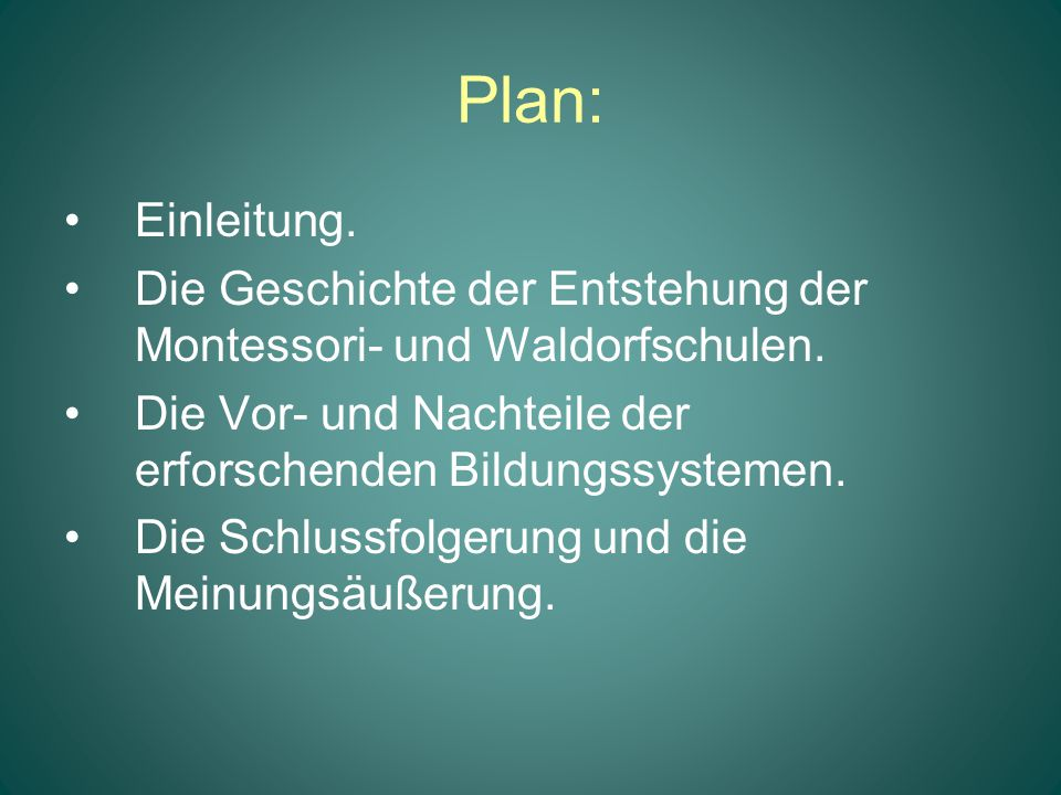 Plan: Einleitung. Die Geschichte der Entstehung der Montessori- und Waldorfschulen. Die Vor- und Nachteile der erforschenden Bildungssystemen.