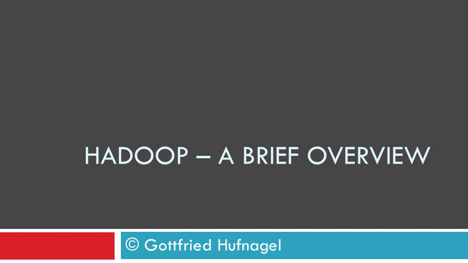 HADOOP – a Brief overview