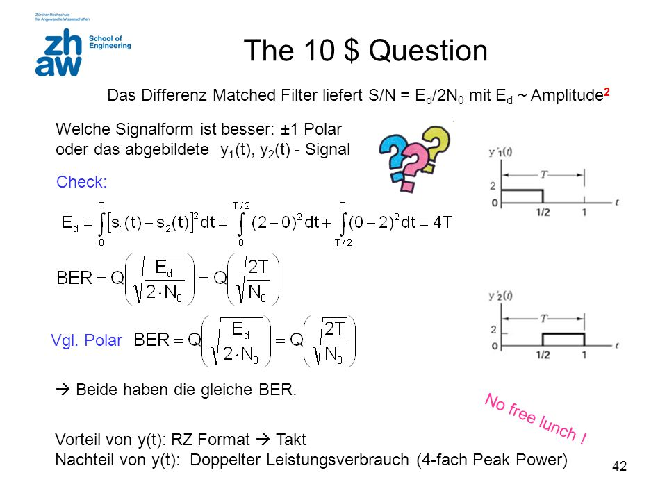 The 10 $ Question Das Differenz Matched Filter liefert S/N = Ed/2N0 mit Ed ~ Amplitude2.