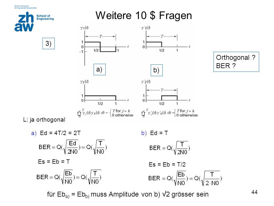 Weitere 10 $ Fragen 3) Orthogonal BER a) b)