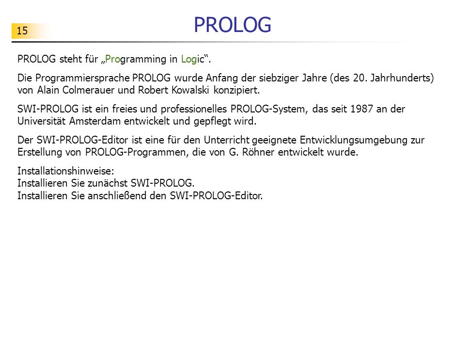 "PROLOG PROLOG steht für ""Programming in Logic ."
