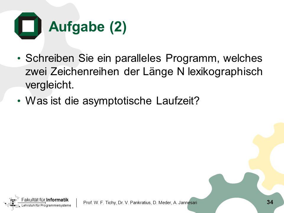 Aufgabe (2) Schreiben Sie ein paralleles Programm, welches zwei Zeichenreihen der Länge N lexikographisch vergleicht.
