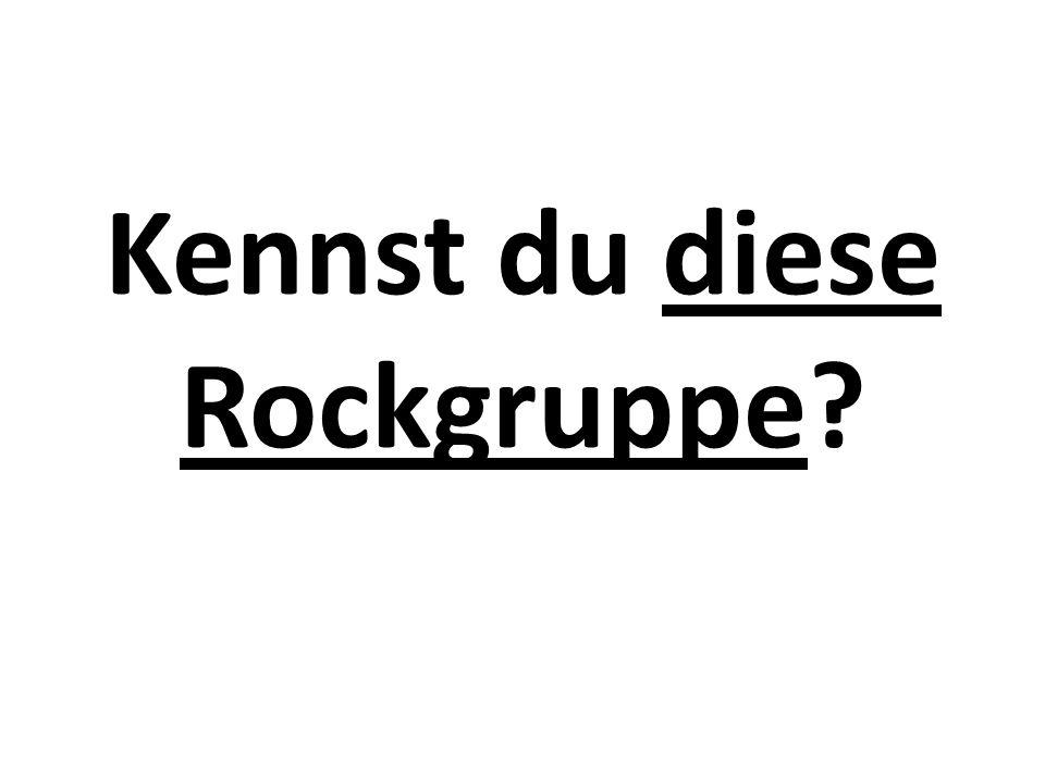 Kennst du diese Rockgruppe