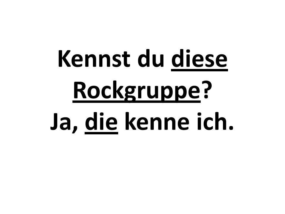 Kennst du diese Rockgruppe Ja, die kenne ich.
