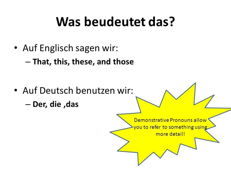 Was beudeutet das Auf Englisch sagen wir: Auf Deutsch benutzen wir: