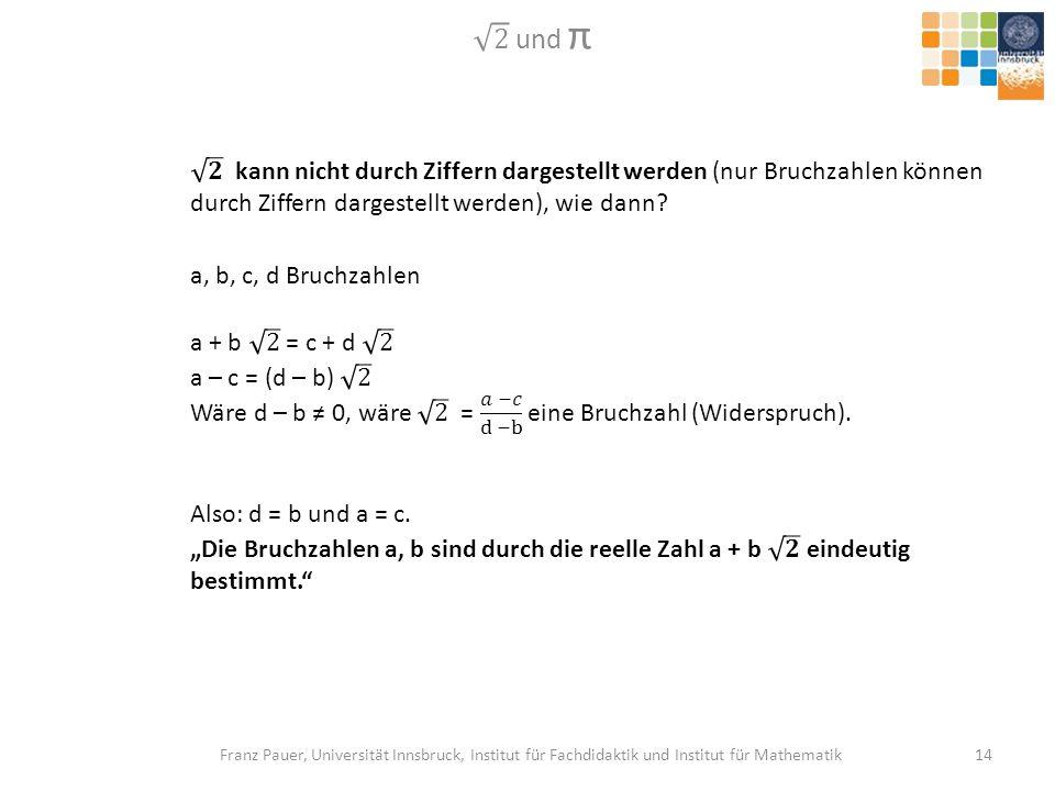 2 und π 𝟐 kann nicht durch Ziffern dargestellt werden (nur Bruchzahlen können durch Ziffern dargestellt werden), wie dann