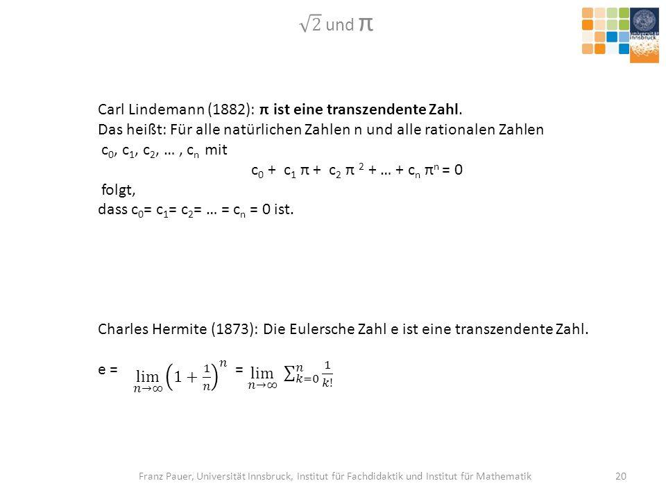 2 und π Carl Lindemann (1882): π ist eine transzendente Zahl.