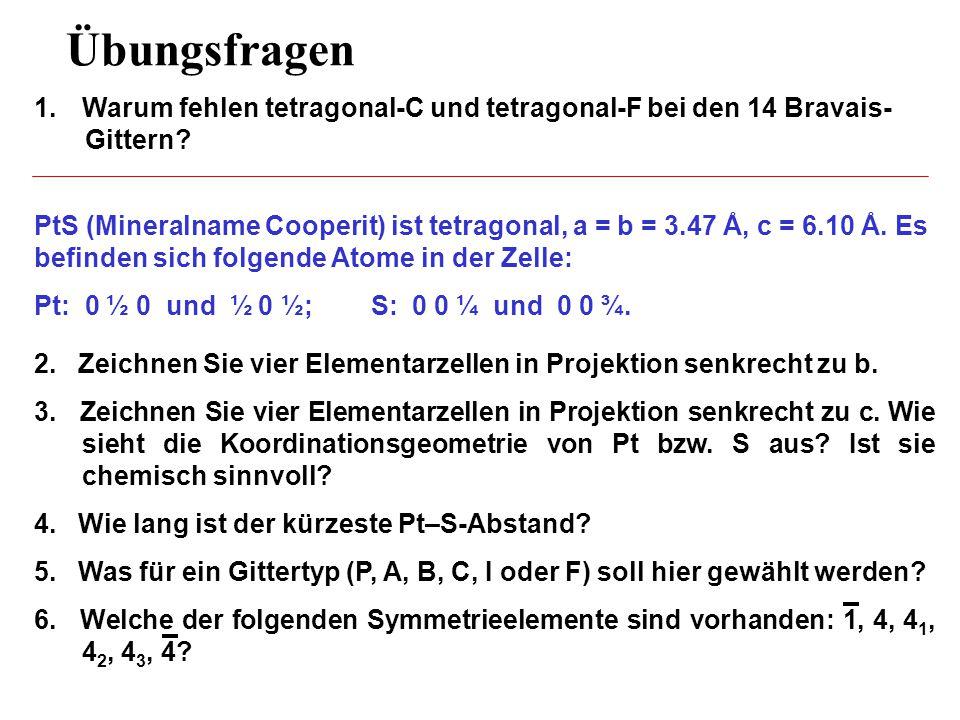 Übungsfragen Warum fehlen tetragonal-C und tetragonal-F bei den 14 Bravais- Gittern
