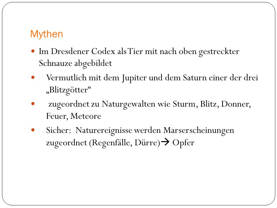 Mythen Im Dresdener Codex als Tier mit nach oben gestreckter Schnauze abgebildet.