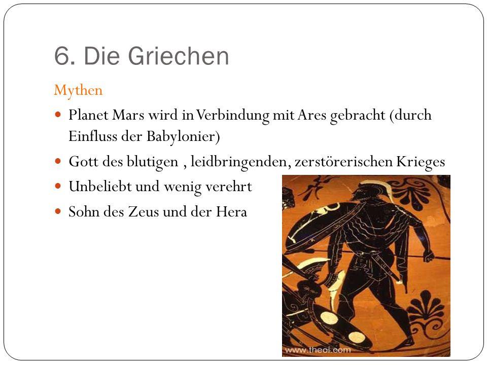 6. Die Griechen Mythen. Planet Mars wird in Verbindung mit Ares gebracht (durch Einfluss der Babylonier)