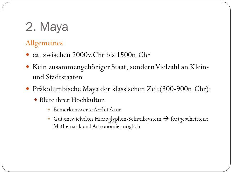 2. Maya Allgemeines ca. zwischen 2000v.Chr bis 1500n.Chr