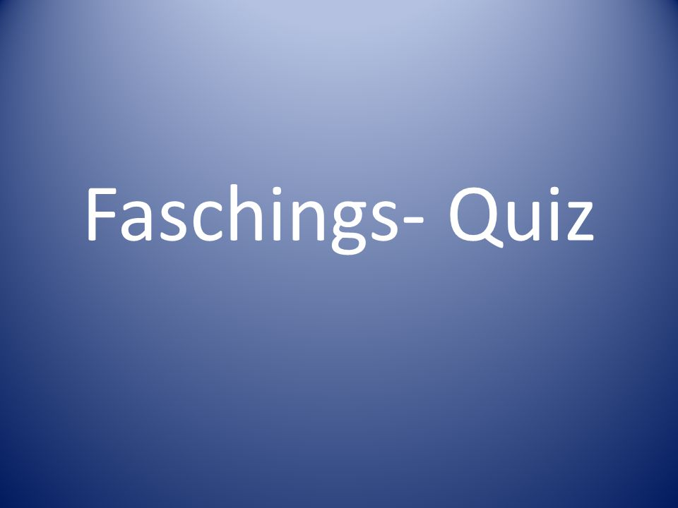 Faschings- Quiz