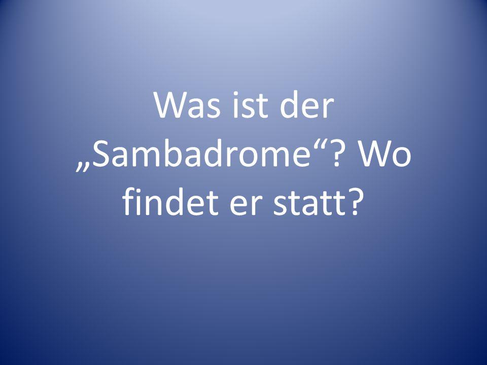 """Was ist der """"Sambadrome Wo findet er statt"""