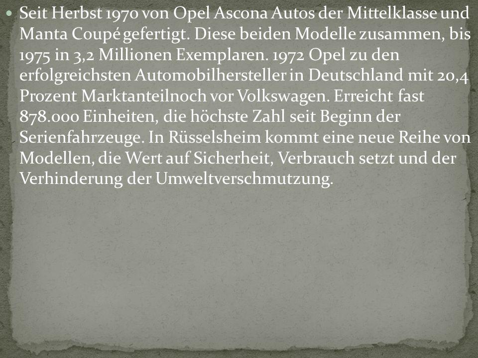 Seit Herbst 1970 von Opel Ascona Autos der Mittelklasse und Manta Coupé gefertigt.