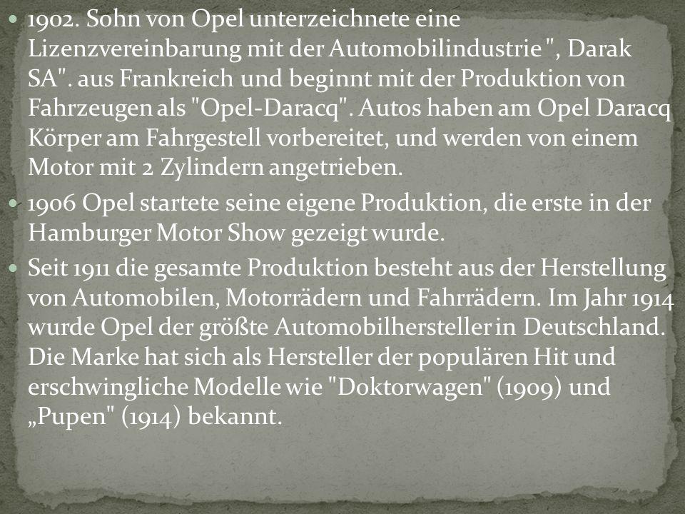 1902. Sohn von Opel unterzeichnete eine Lizenzvereinbarung mit der Automobilindustrie , Darak SA . aus Frankreich und beginnt mit der Produktion von Fahrzeugen als Opel-Daracq . Autos haben am Opel Daracq Körper am Fahrgestell vorbereitet, und werden von einem Motor mit 2 Zylindern angetrieben.