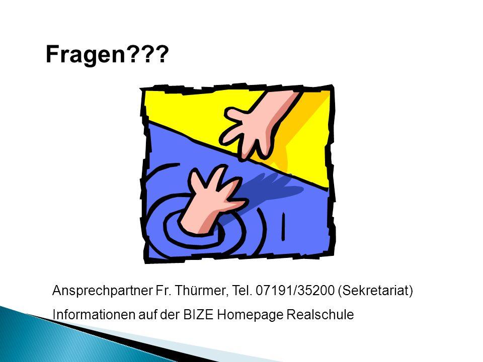 Fragen Ansprechpartner Fr. Thürmer, Tel. 07191/35200 (Sekretariat)