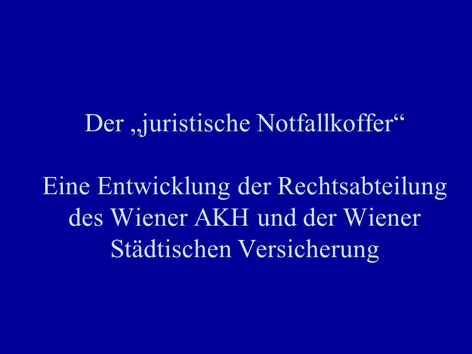 """Der """"juristische Notfallkoffer Eine Entwicklung der Rechtsabteilung des Wiener AKH und der Wiener Städtischen Versicherung"""