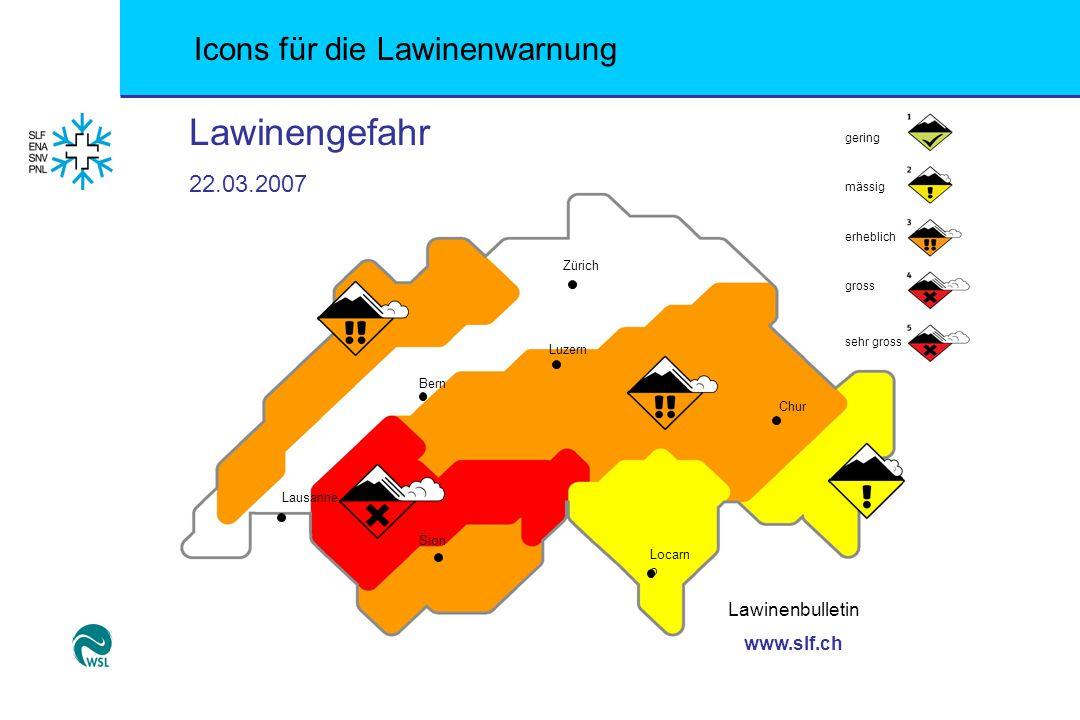 Lawinengefahr 22.03.2007 Lawinenbulletin www.slf.ch Zürich Luzern Bern