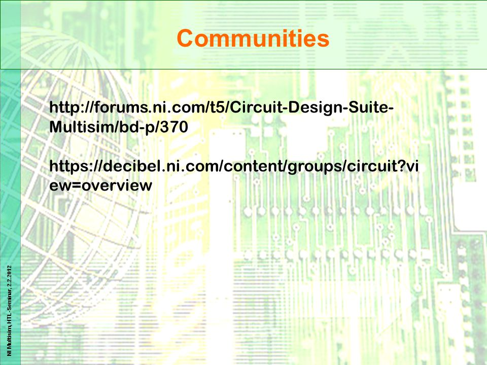 Communities http://forums.ni.com/t5/Circuit-Design-Suite-Multisim/bd-p/370.