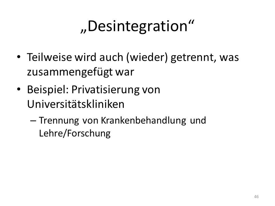 """""""Desintegration Teilweise wird auch (wieder) getrennt, was zusammengefügt war. Beispiel: Privatisierung von Universitätskliniken."""