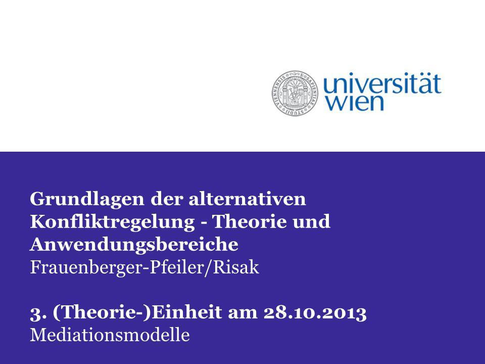 Grundlagen der alternativen Konfliktregelung - Theorie und Anwendungsbereiche Frauenberger-Pfeiler/Risak 3.