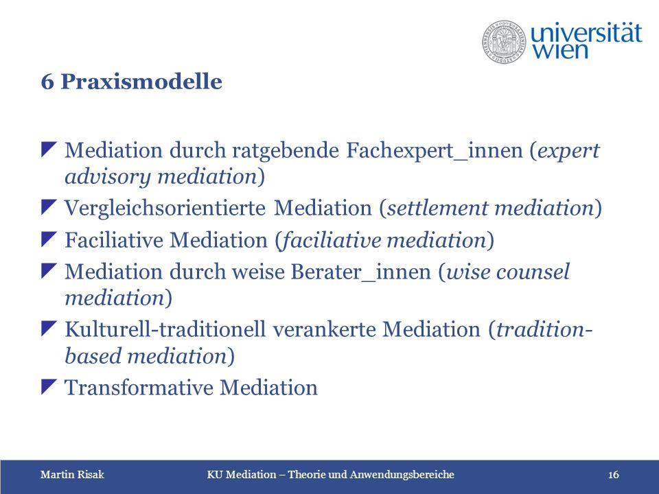 6 Praxismodelle Mediation durch ratgebende Fachexpert_innen (expert advisory mediation) Vergleichsorientierte Mediation (settlement mediation)