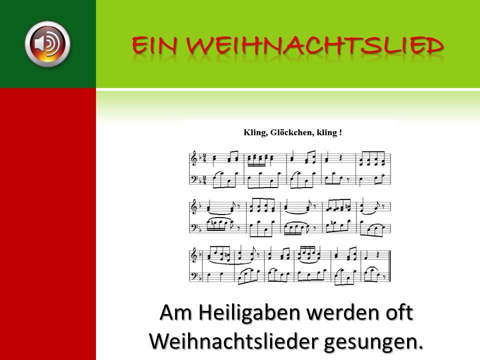Am Heiligaben werden oft Weihnachtslieder gesungen.