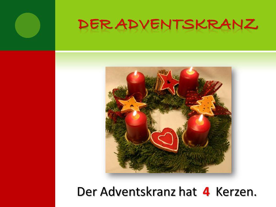 Der adventskranz Der Adventskranz hat Kerzen. 4