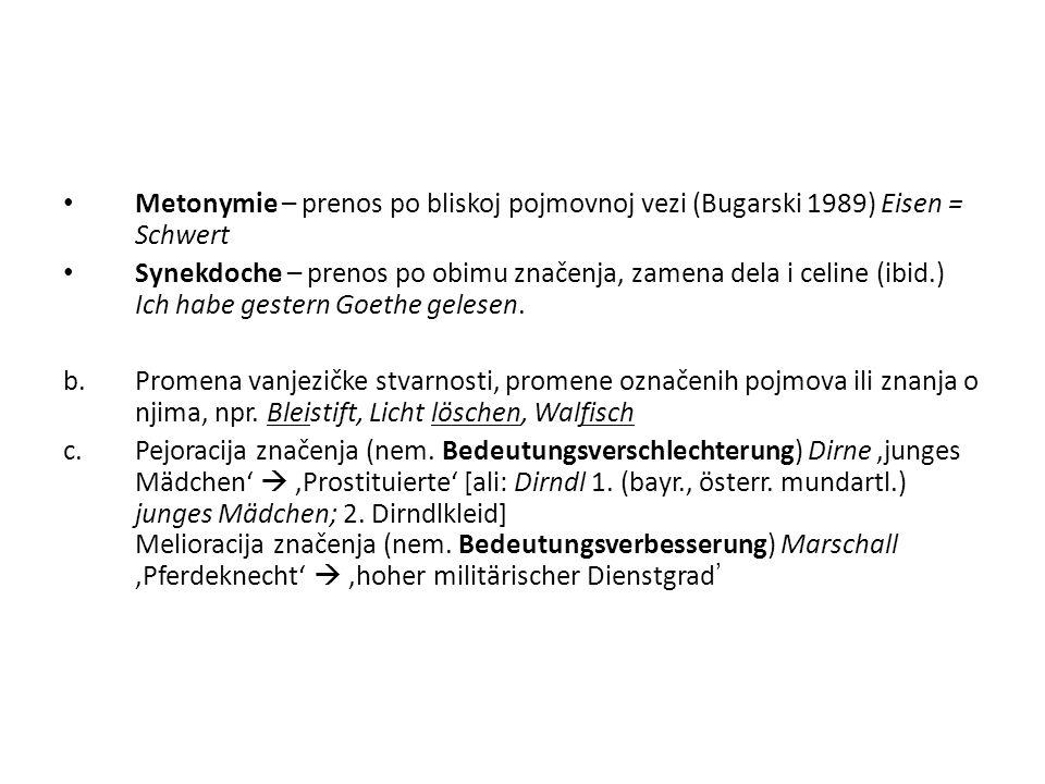 Metonymie – prenos po bliskoj pojmovnoj vezi (Bugarski 1989) Eisen = Schwert