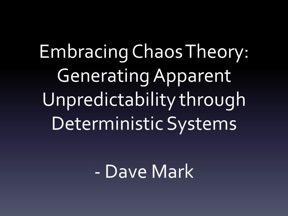 Embracing Chaos Theory: Generating Apparent Unpredictability through Deterministic Systems - Dave Mark