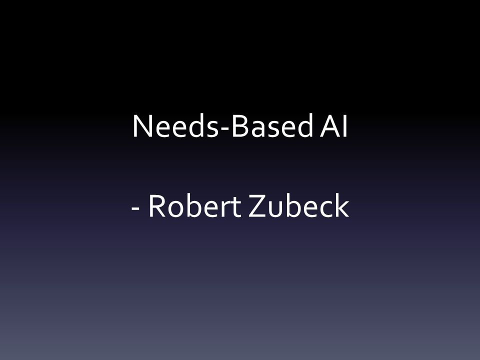 Needs-Based AI - Robert Zubeck