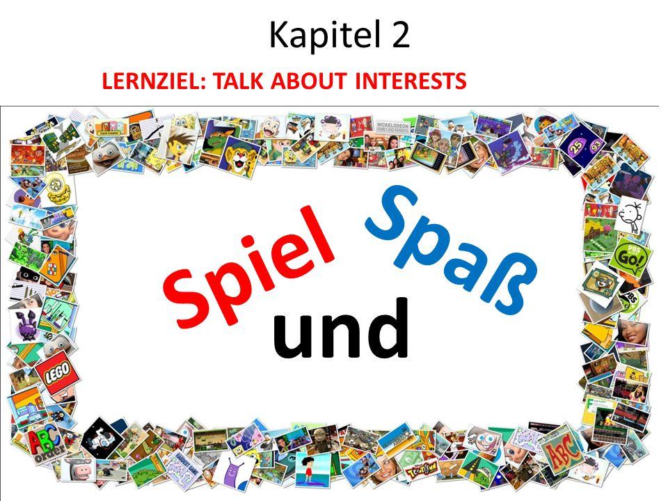 Kapitel 2 LERNZIEL: TALK ABOUT INTERESTS Spiel Spaß und