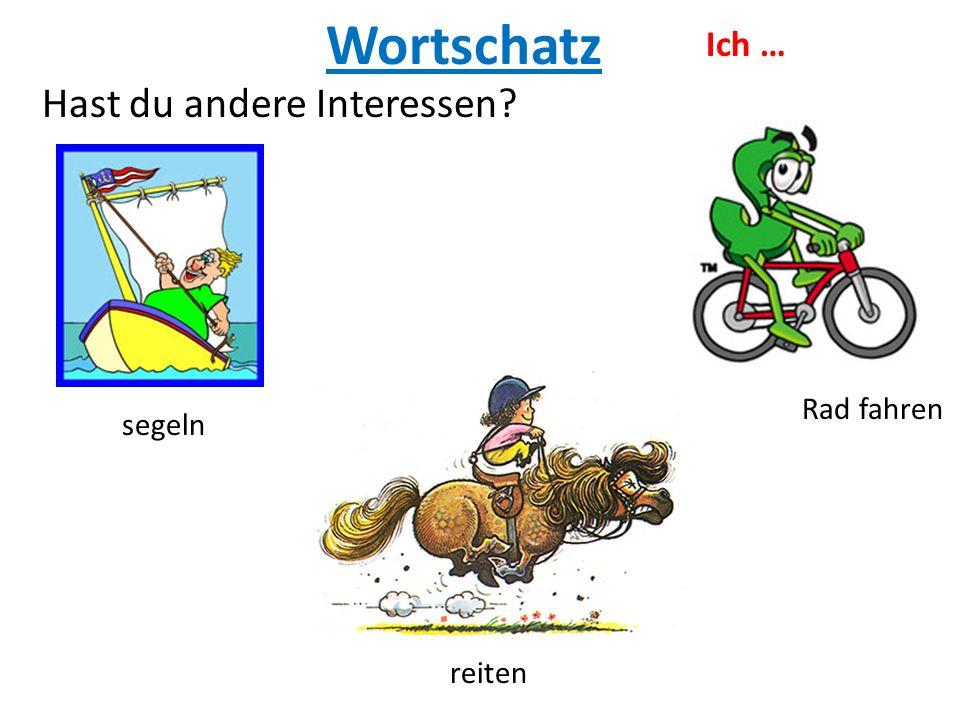 Wortschatz Ich … Hast du andere Interessen Rad fahren segeln reiten