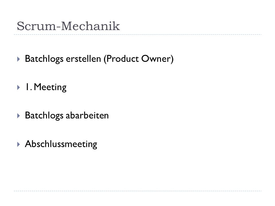 Scrum-Mechanik Batchlogs erstellen (Product Owner) 1. Meeting