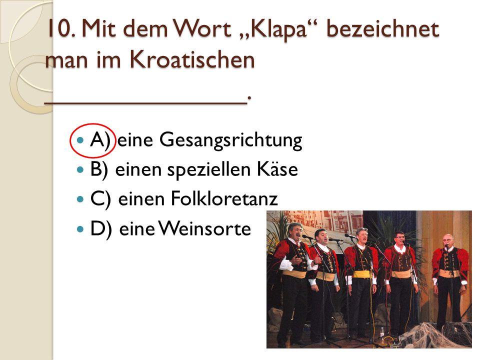 """10. Mit dem Wort """"Klapa bezeichnet man im Kroatischen ______________."""
