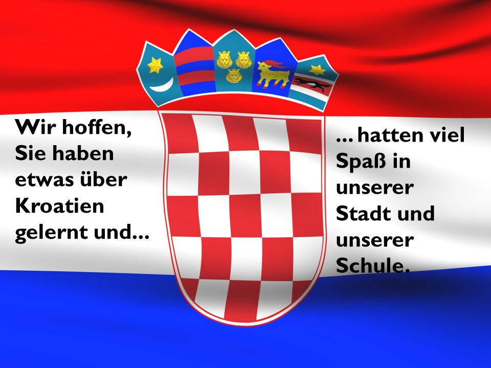 Wir hoffen, Sie haben etwas über Kroatien gelernt und...